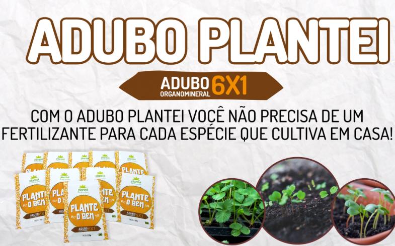 Conheça o Adubo Plantei – O verdadeiro bom pra tudo
